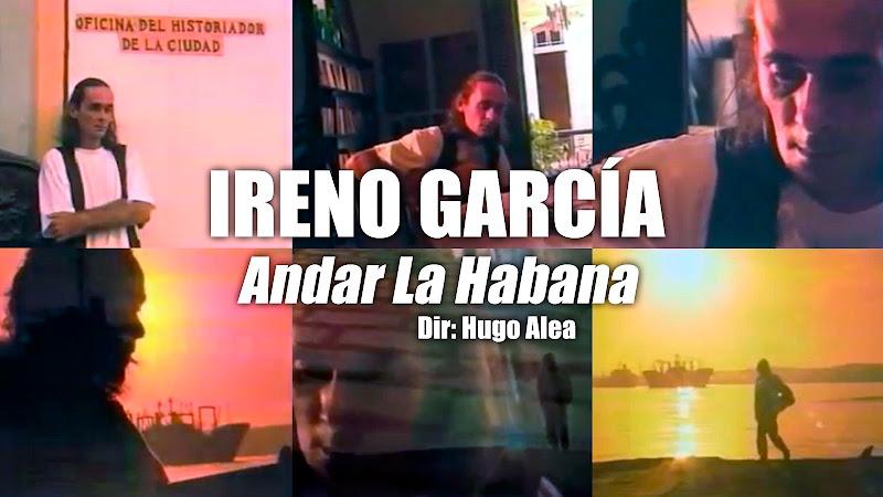 Ireno García - ¨Andar La Habana¨ - Videoclip - Dirección: Hugo Alea. Portal del Vídeo Clip Cubano