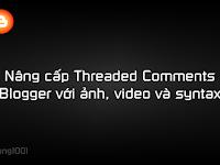 Nâng cấp Threaded Comments Blogger với ảnh, video và syntax