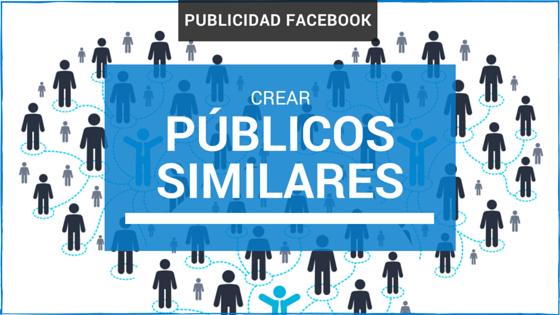 """Cómo crear un """"Público Similar"""" en Facebook para tus publicidades"""