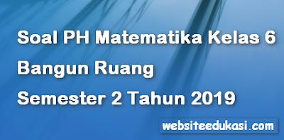 Soal PH/UH Matematika Kelas 6 Semester 2 Bangun Ruang