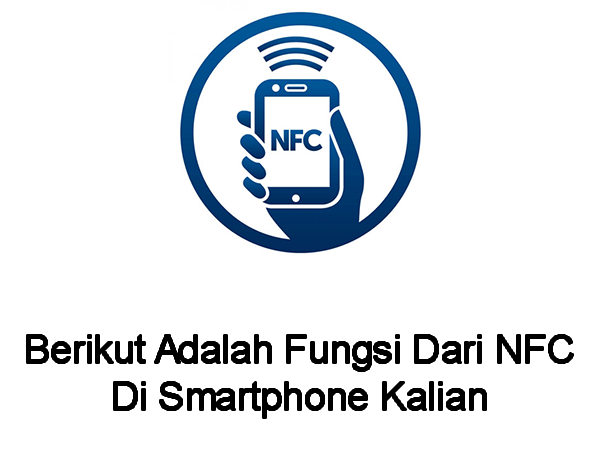 Berikut Adalah Fungsi NFC Pada Smartphone