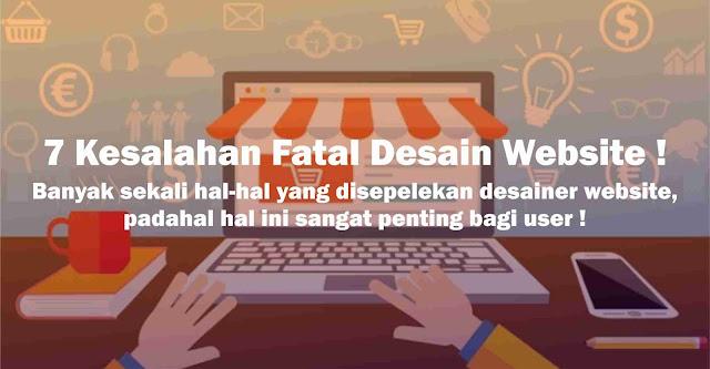 Dalam pembuatan website memang kita dapat menentukan desain yang menarik pengunjung 7 Kesalahan Fatal Desain Website !