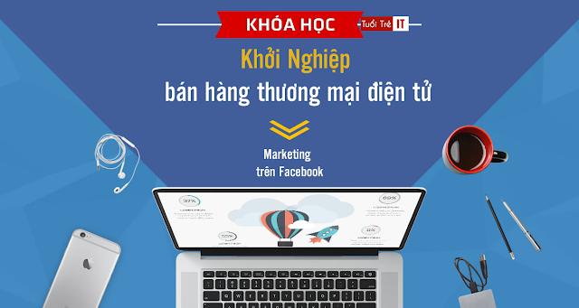 Khoá Học Khởi nghiệp từ thương mại điện tử, Marketing trên Facebook