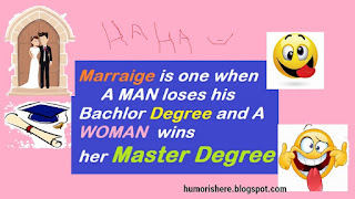 Funny quotes i.e. Marriage is one when man loses his bachelor degree and woman wins her master degree haha