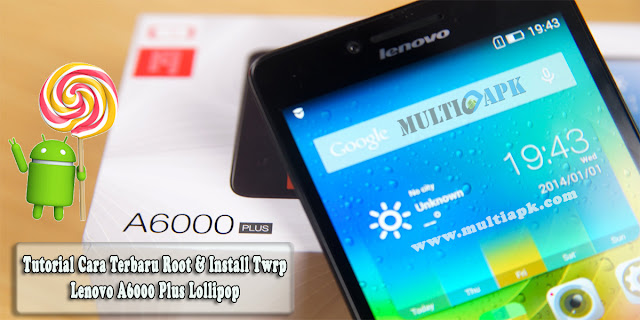Root dan Install Twrp Lenovo A6000 Plus Lollipop