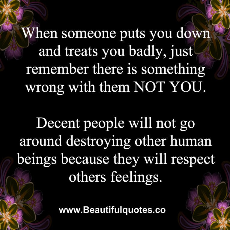 Beautiful Quotes When Someone Puts You Down And Treats You Badly