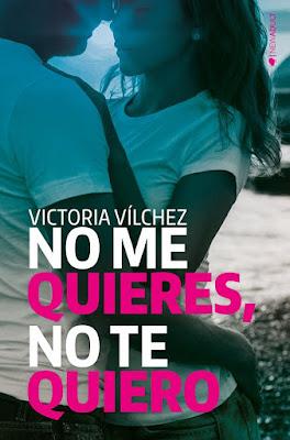 LIBRO - No me quieres, no te quiero : Victoria Vílchez   (Kiwi - 16 Mayo 2016)  NOVELA ROMANTICA NEW ADULT  Edición papel & digital ebook kindle  COMPRAR EN AMAZON ESPAÑA