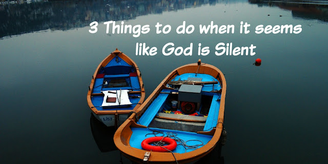 3 Things to Do When It Seems Like God is Silent