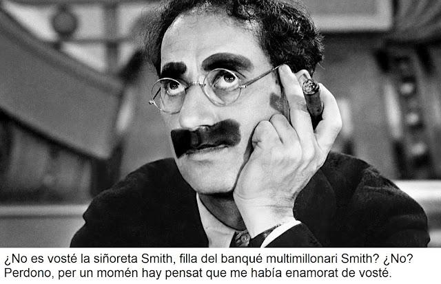 ¿No es vosté la siñoreta Smith, filla del banqué multimillonari Smith? ¿No? Perdono, per un momén hay pensat que me había enamorat de vosté.