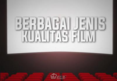 Berbagai Jenis Kualitas Film Yang Perlu Kamu Ketahui