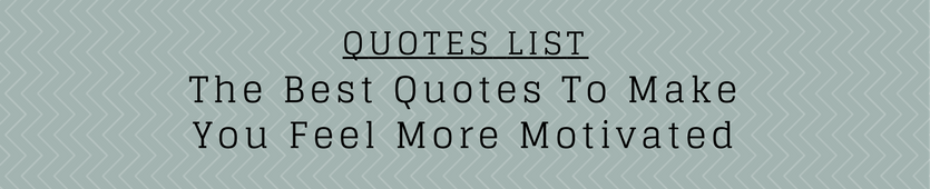 The Best Quotes To Make You Feel More Motivated Banner