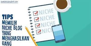 Tips Memilih Niche Blog Yang Menghasilkan Uang