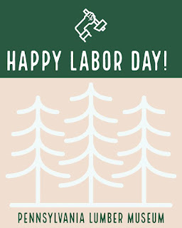 Graphic with line drawing of trees and arm holding hammer. Words read Happy Labor Day and Pennsylvania Lumber Museum