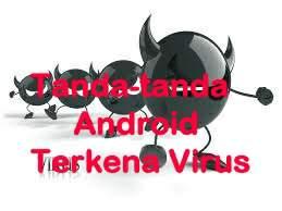 Ciri-ciri HP android Disusupi Virus atau malware
