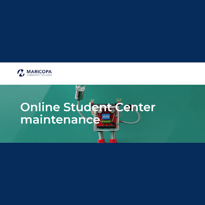 snapshot of Maricopa maintenance page.  Image of a little drone at work.  Text: Online Student Center Maintenance