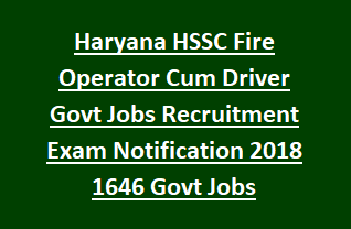 Haryana HSSC Fire Operator Cum Driver Govt Jobs Recruitment Exam Pattern Notification 2018 1646 Govt Jobs
