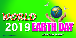 International Earth Day Special Greetings 22 April 2019