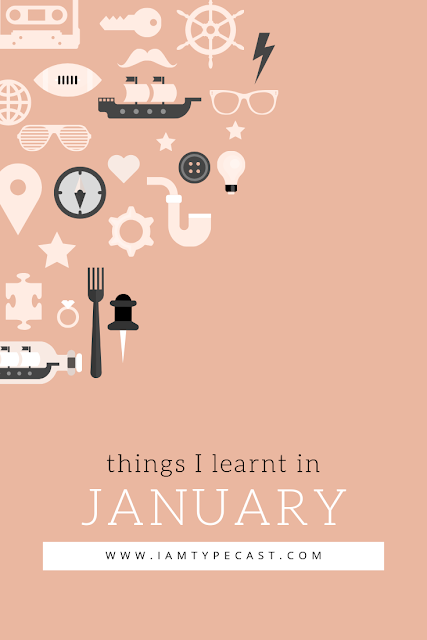 Things I Learnt In January | Typecast | My monthly round-up of things I've learnt, products I've tried and tested and internet snippets I've found interesting.