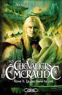 Les Chevaliers d'Emeraude, tome 1 : Le Feu dans le Ciel (Anne Robillard)