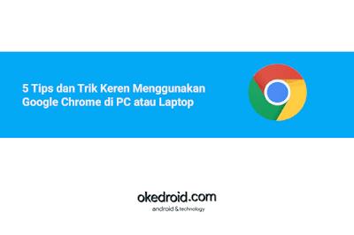 5 Tips dan Trik Keren Rahasia Tersembunyi Saat  Menggunakan Browser Web Google Chrome di PC Komputer Laptop