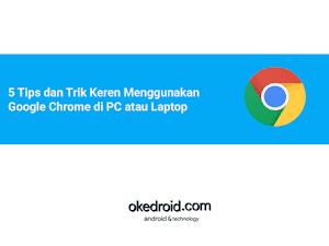 5 Tips dan Trik Keren Menggunakan Google Chrome di PC atau Laptop
