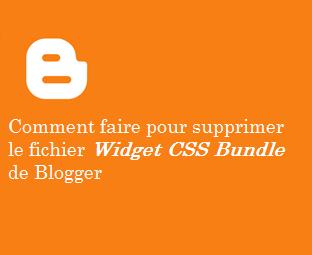 Comment faire pour supprimer le fichier Widget CSS Bundle de Blogger