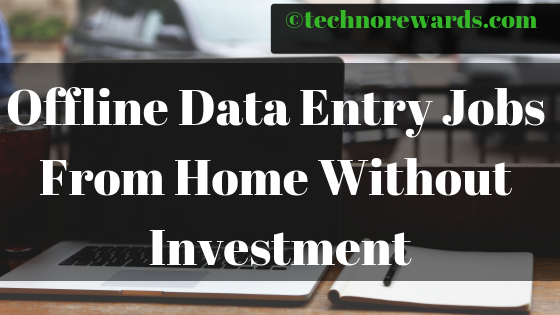 OFFLINE DATA ENTRY JOBS from home without investment