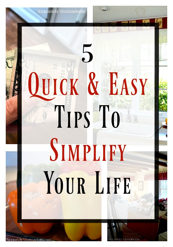 5 Quick Tips To Simplify Your Life