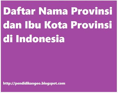 Daftar Nama Provinsi dan Ibu Kota Provinsi di Indonesia