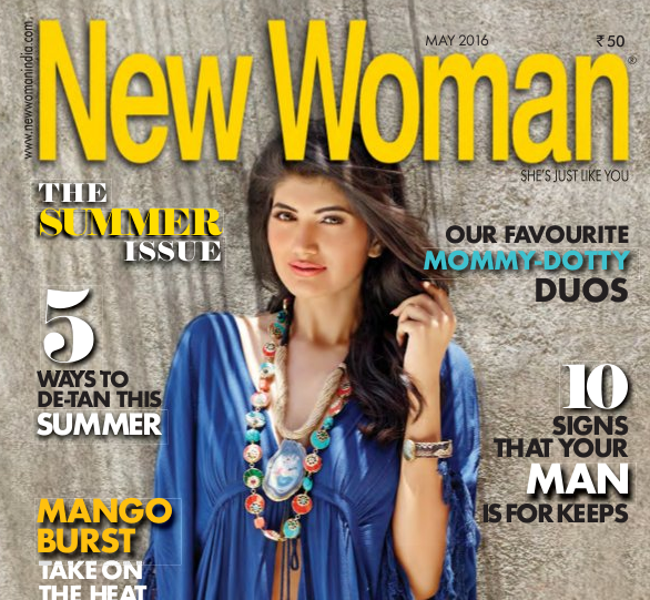New Woman  magazine: The magazine covers beauty, fashion, cosmetics, apparel, jewellery, the latest products, fitness, health, finance, career, self-help, relationships, sex, parenting, travel, art, Music, Books, Cinema, Social issues, legal matters, enterprise, and food.