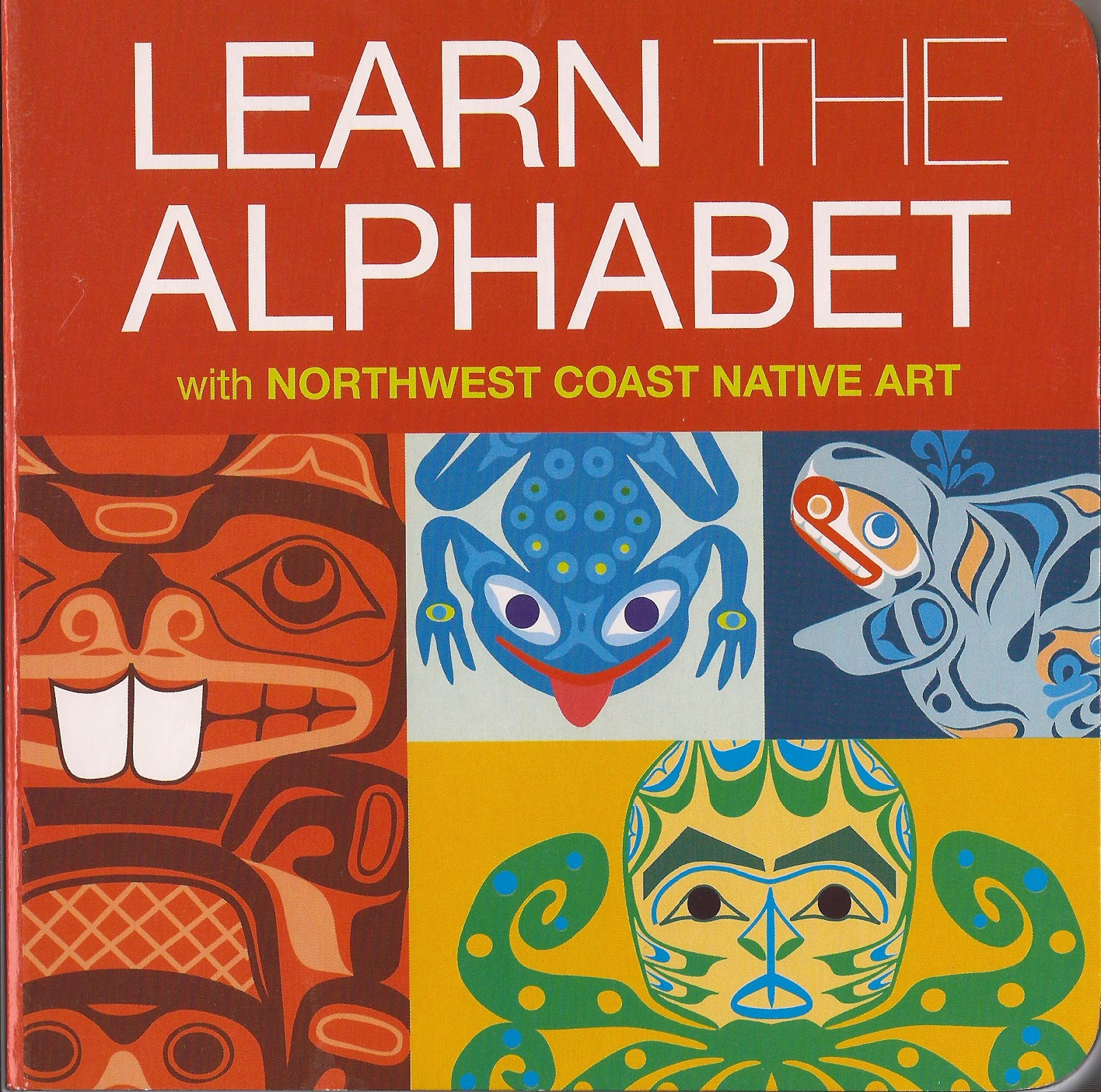 Learn the Alphabet with Northwest Coast Art. Published in 2010 by Garfinkle  Publications, this board book is one of several that are illustrated by  First ...