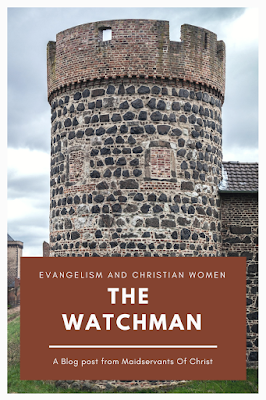 Evangelism and Christian Women: The Watchman A blog post from Maidservants Of Christ