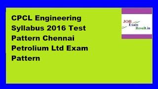 CPCL Engineering Syllabus 2016 Test Pattern Chennai Petrolium Ltd Exam Pattern