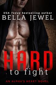 Hard to fight ( Alpha's Heart #1) by Bella Jewel