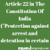 Article 22 in The Constitution Of India(''Protection against arrest and detention in certain case.)