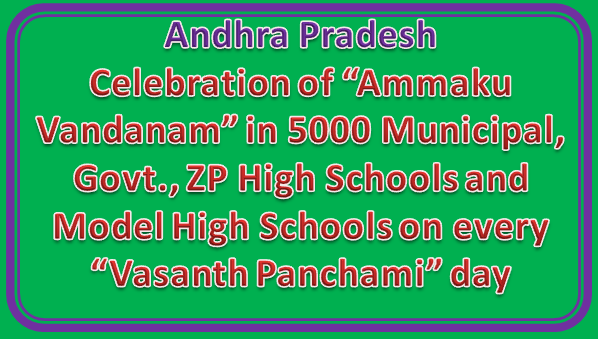 "Rc No 31 - Celebration of ""Ammaku Vandanam"" in 5000 Municipal, Govt., ZP High Schools and Model High Schools on every ""Vasanth Panchami"" day"
