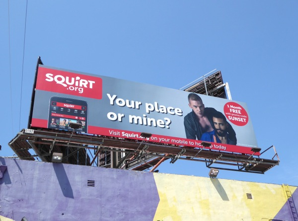 Squirt Your place or mine gay hookup app billboard