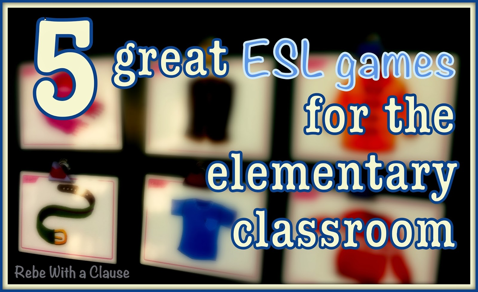 Esl Games 5 Great Esl Games For The Elementary Classroom Rebe With A Clause
