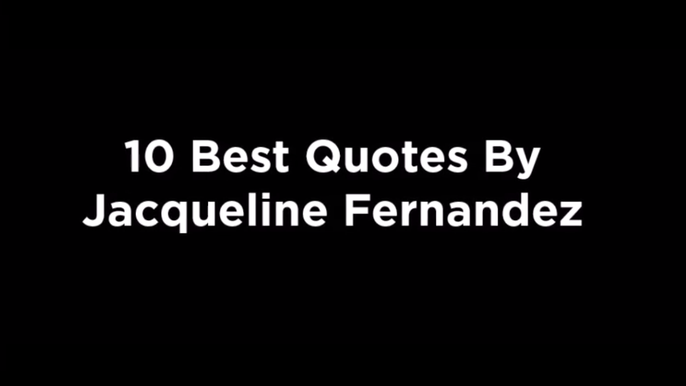 10 Best Quotes By Jacqueline Fernandez [video]