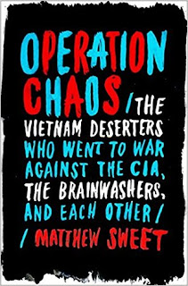 Operation Chaos: The Vietnam Deserters Who Went to War Against the CIA, the Brainwashers, and Each Other by Matthew Sweet