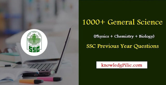 1000+ General Science (Physics + Chemistry + Biology) SSC Previous Year Questions PDF