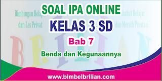 Soal IPA Online Kelas 3 ( Tiga ) SD Bab 7 Benda dan Kegunaannya Langsung Ada Nilainya