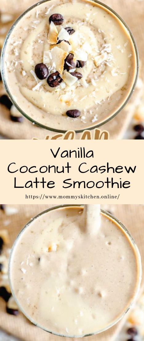 Vanilla Coconut Cashew Latte Smoothie #creamy #smoothie