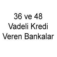 36 ve 48 Vadeli Kredi Veren Bankalar