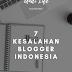 7 Kesalahan Yang dilakukan blogger Indonesia
