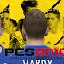 الستايل الجديد الخاص ب Jemmy Vardy موسم 2016/2017 حصريا للعبة PES 2016 لكل عشاق ليستر سيتي