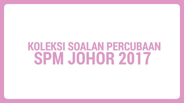 Koleksi Soalan Percubaan SPM Johor 2017