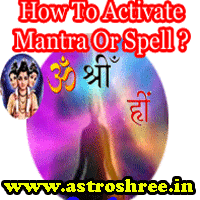 How To activate mantra shakti, How to activate any spell, How To Choose right mantra, what are the processes to activate any spell or mantra?, Spell To fulfil wishes.