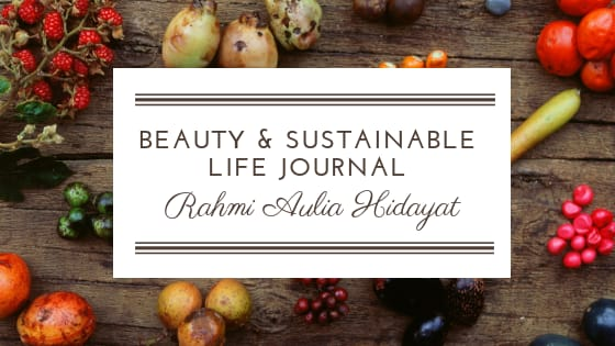 Rahmi Aulia Hidayat - Beauty & Sustainable Life Journal