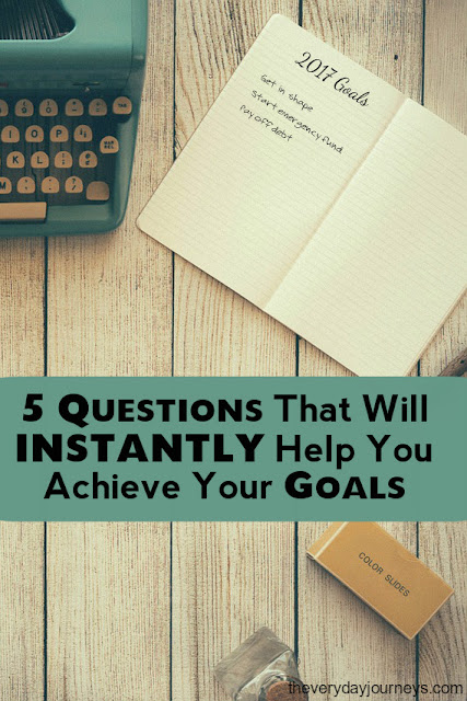 5 Questions That Will INSTANTLY Help You Achieve Your Goals